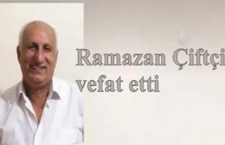 Ramazan Çiftçi vefat etti