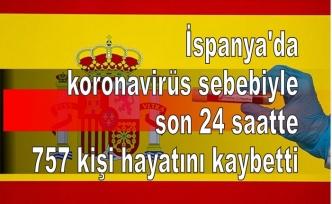 İspanya'da koronavirüs sebebiyle son 24 saatte 757 kişi hayatını kaybetti