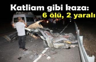 Katliam gibi Kaza: 6 ölü, 2 yaralı