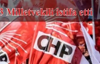 CHP'den 3 vekil istifa etti