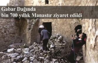 Gabar Dağında bin 700 yıllık Manastır ziyaret edildi