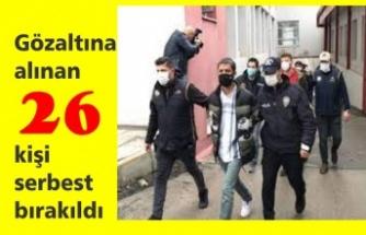 Gözaltına alınan 26 kişi serbest bırakıldı