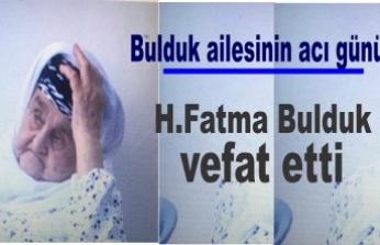 H.Fatma Bulduk vefat etti
