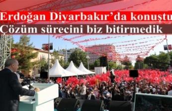 Erdoğan Diyarbakır'da konuştu: Çözüm sürecini biz bitirmedik