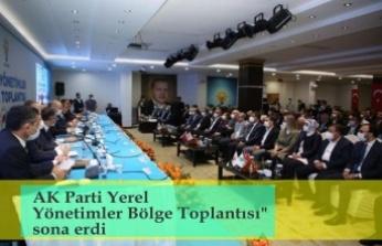 """AK Parti Yerel Yönetimler Bölge Toplantısı"""" sona erdi"""