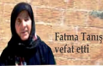 Fatma Tanış vefat etti