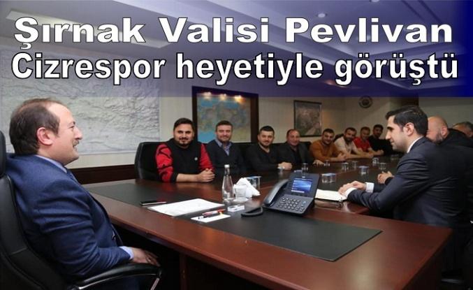 Şırnak Valisi Pehlivan Cizrespor heyetiyle görüştü