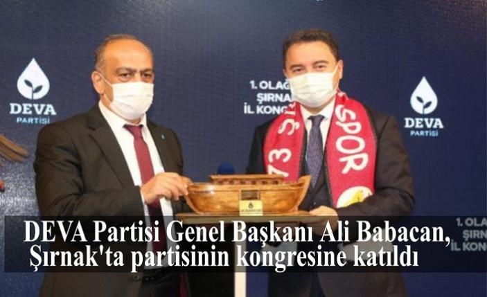 DEVA Partisi Genel BaşkanıAli Babacan,Şırnak'ta partisinin kongresine katıldı